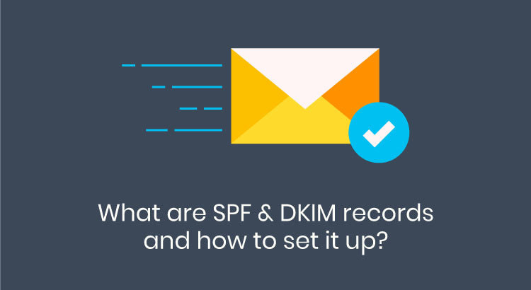 What are SPF & DKIM records and how to set it up?