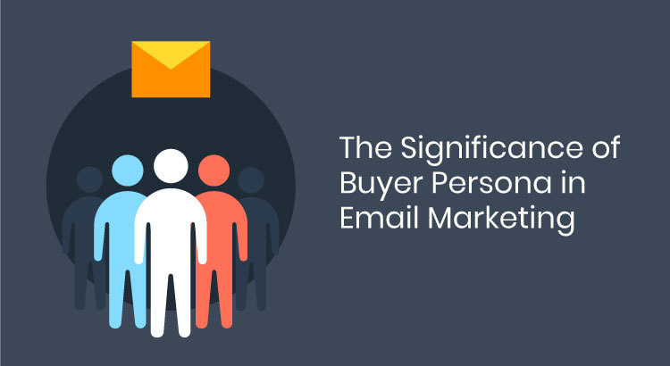 The Significance of Buyer Persona in Email Marketing
